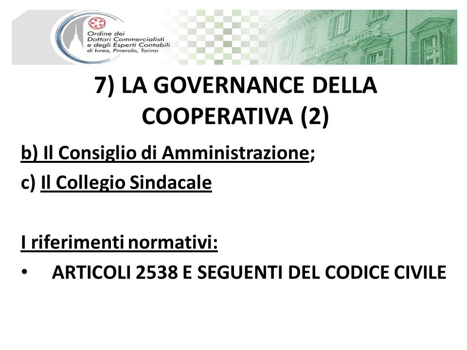 7) LA GOVERNANCE DELLA COOPERATIVA (2) b) Il Consiglio di Amministrazione; c) Il Collegio Sindacale I riferimenti normativi: ARTICOLI 2538 E SEGUENTI