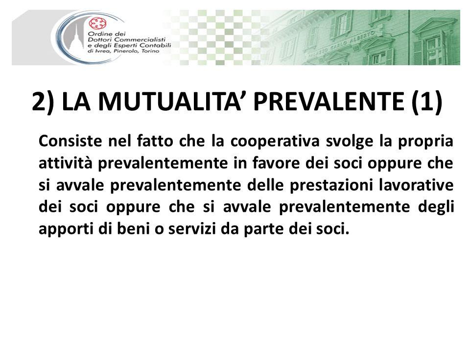 2) LA MUTUALITA PREVALENTE (1) Consiste nel fatto che la cooperativa svolge la propria attività prevalentemente in favore dei soci oppure che si avval