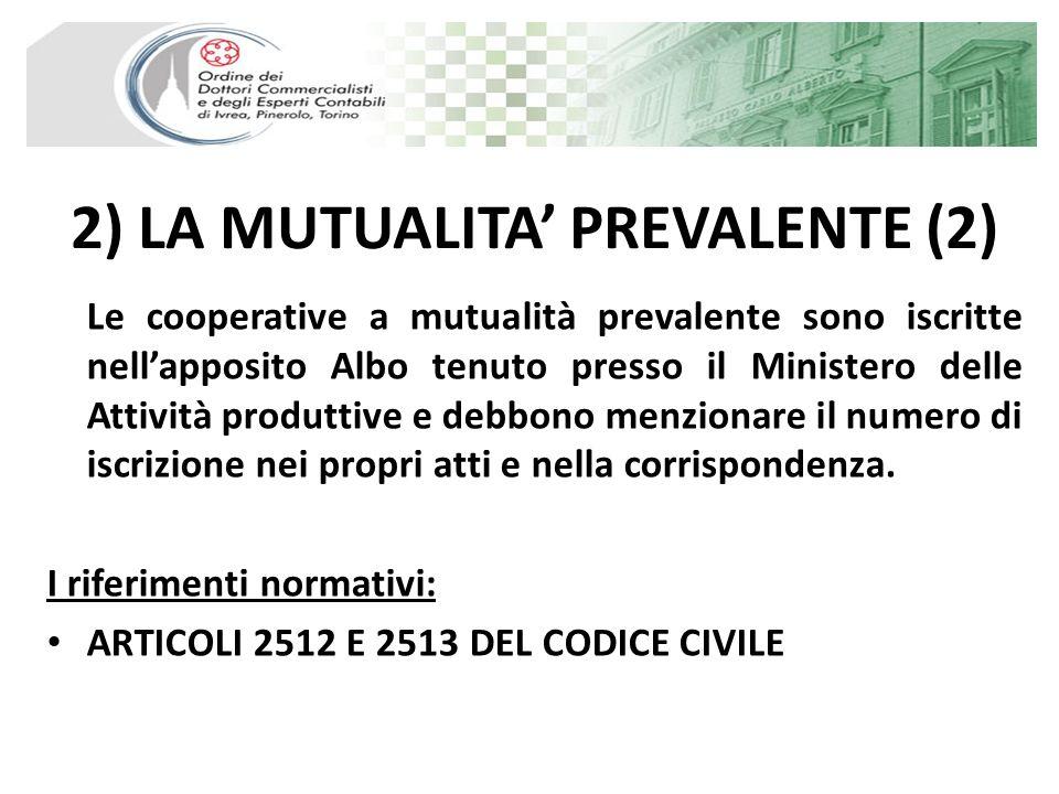 2) LA MUTUALITA PREVALENTE (2) Le cooperative a mutualità prevalente sono iscritte nellapposito Albo tenuto presso il Ministero delle Attività produtt