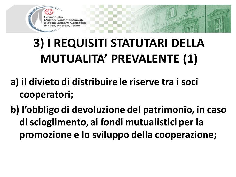 3) I REQUISITI STATUTARI DELLA MUTUALITA PREVALENTE (1) a) il divieto di distribuire le riserve tra i soci cooperatori; b) lobbligo di devoluzione del