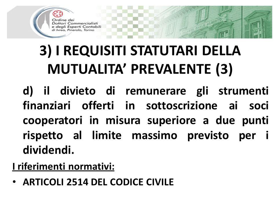 3) I REQUISITI STATUTARI DELLA MUTUALITA PREVALENTE (3) d) il divieto di remunerare gli strumenti finanziari offerti in sottoscrizione ai soci coopera