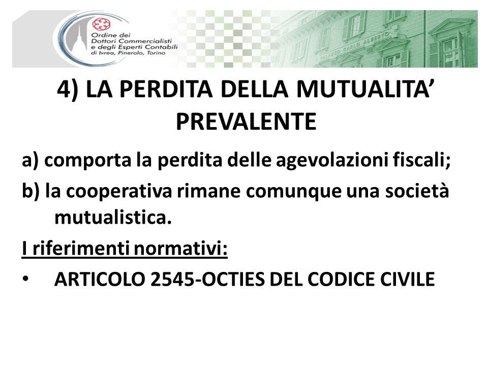 4) LA PERDITA DELLA MUTUALITA PREVALENTE a) comporta la perdita delle agevolazioni fiscali; b) la cooperativa rimane comunque una società mutualistica