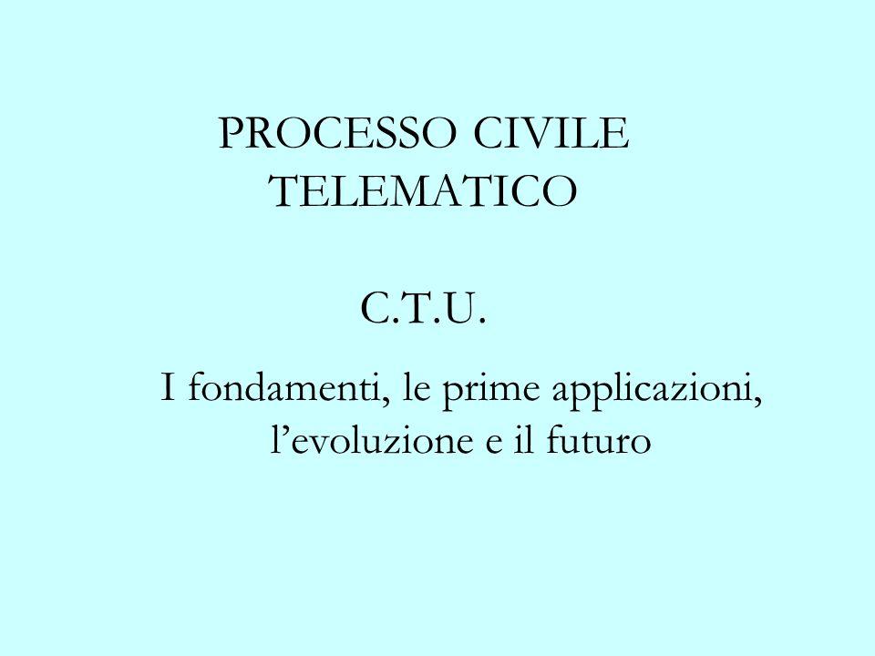 PROCESSO CIVILE TELEMATICO C.T.U. I fondamenti, le prime applicazioni, levoluzione e il futuro