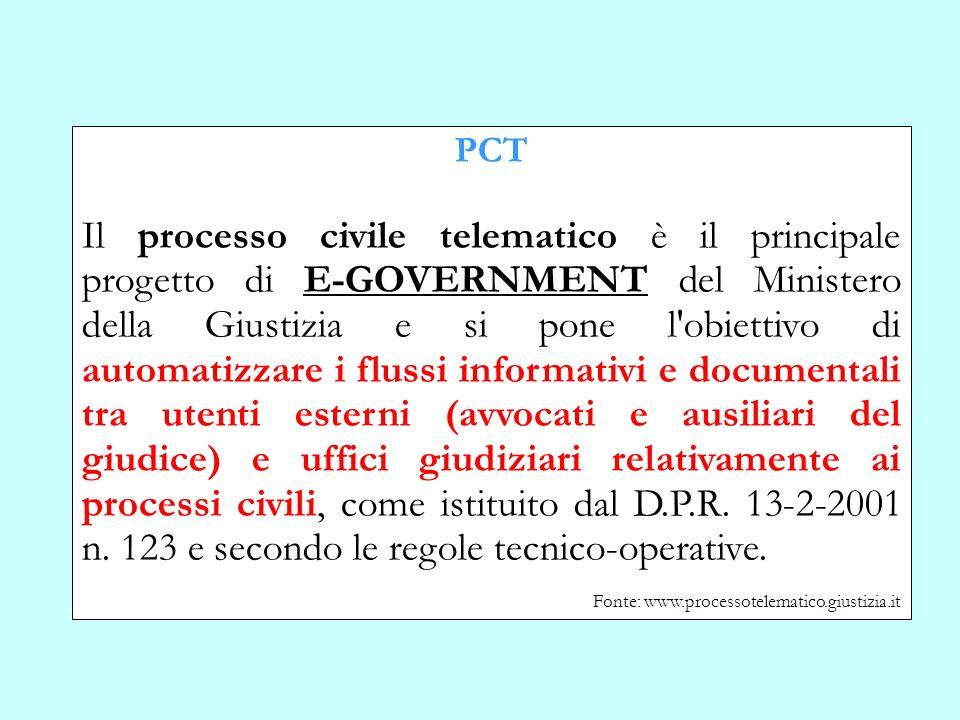 PCT Il processo civile telematico è il principale progetto di E-GOVERNMENT del Ministero della Giustizia e si pone l'obiettivo di automatizzare i flus
