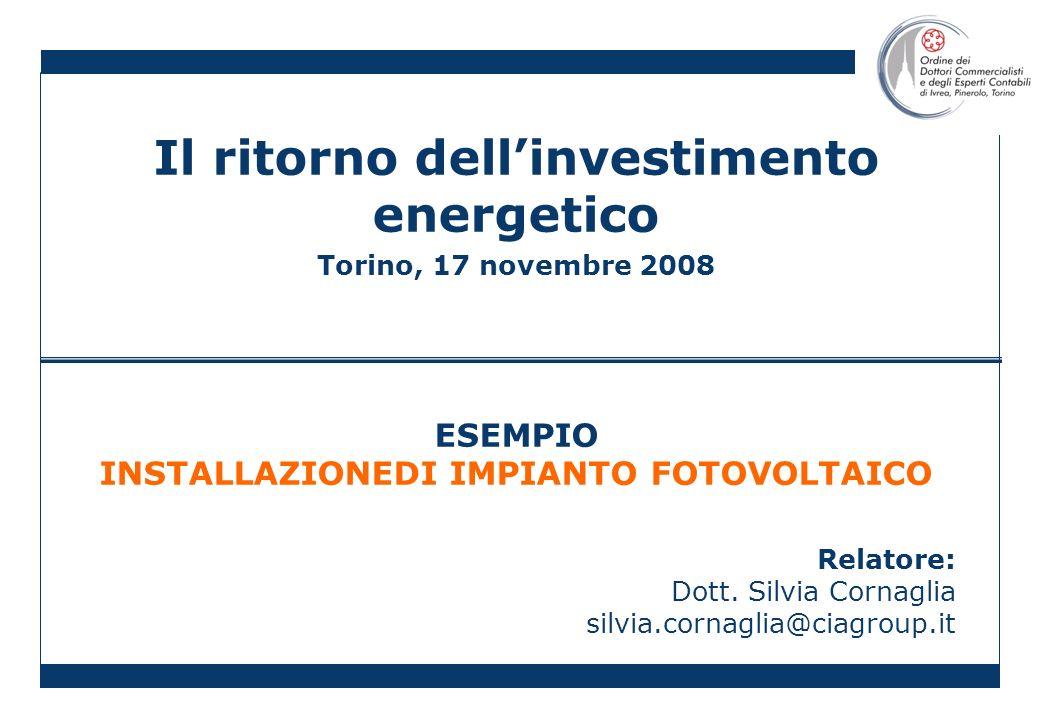 Il ritorno dellinvestimento energetico Torino, 17 novembre 2008 ESEMPIO INSTALLAZIONEDI IMPIANTO FOTOVOLTAICO Relatore: Dott.