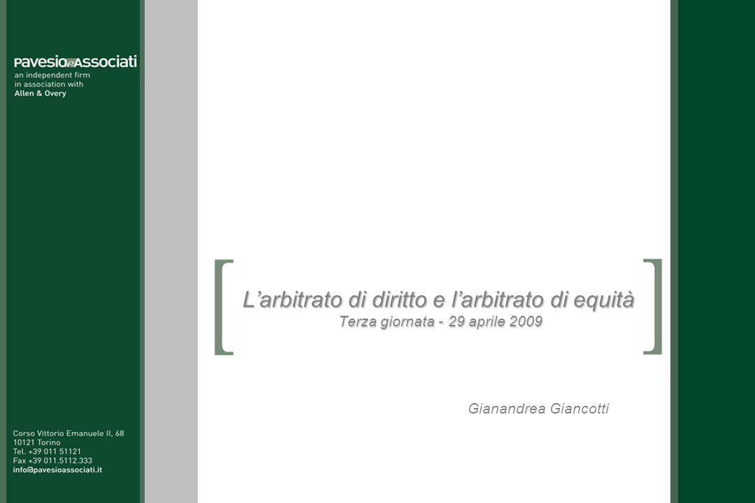 Larbitrato di diritto e larbitrato di equità Terza giornata - 29 aprile 2009 Gianandrea Giancotti