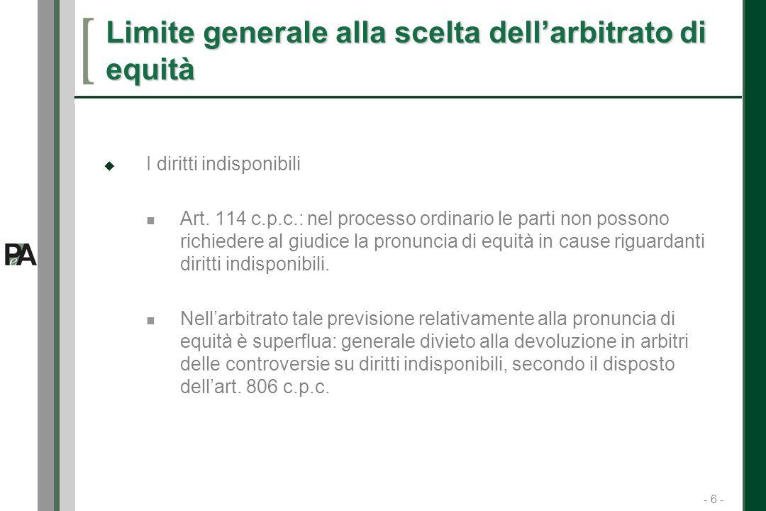 - 6 - 6 Limite generale alla scelta dellarbitrato di equità I diritti indisponibili Art.