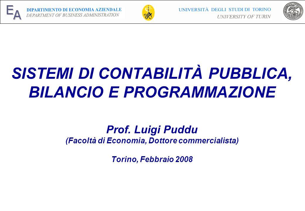 E A SISTEMI DI CONTABILITÀ PUBBLICA, BILANCIO E PROGRAMMAZIONE Prof. Luigi Puddu (Facoltà di Economia, Dottore commercialista) Torino, Febbraio 2008