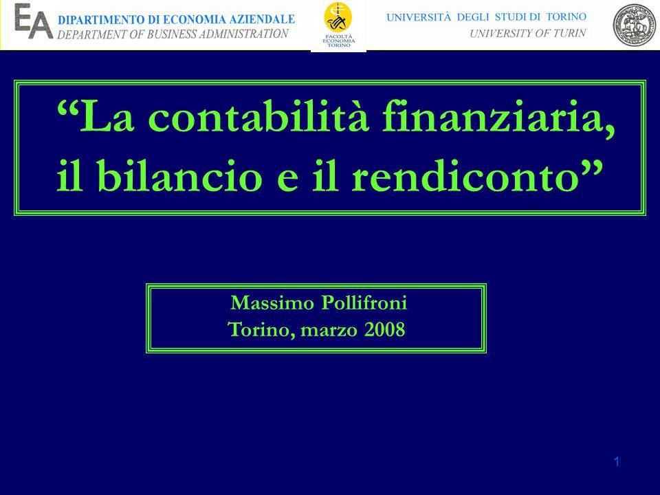 1 La contabilità finanziaria, il bilancio e il rendiconto Massimo Pollifroni Torino, marzo 2008