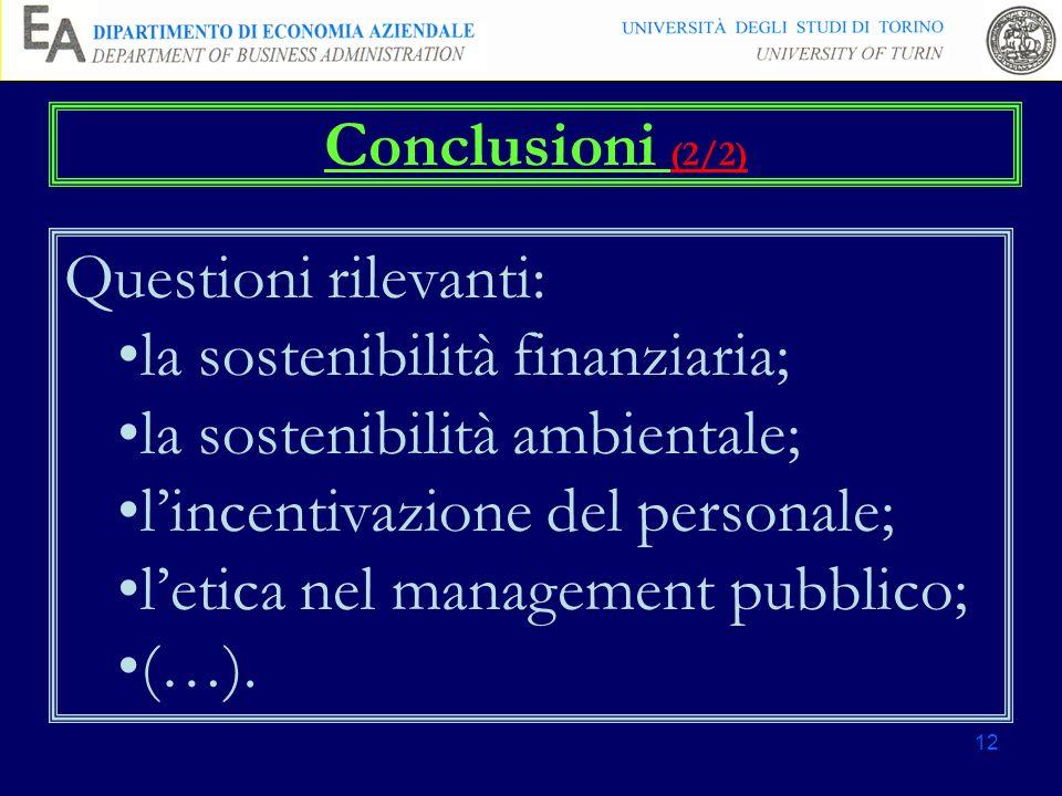 12 Conclusioni (2/2) Questioni rilevanti: la sostenibilità finanziaria; la sostenibilità ambientale; lincentivazione del personale; letica nel managem
