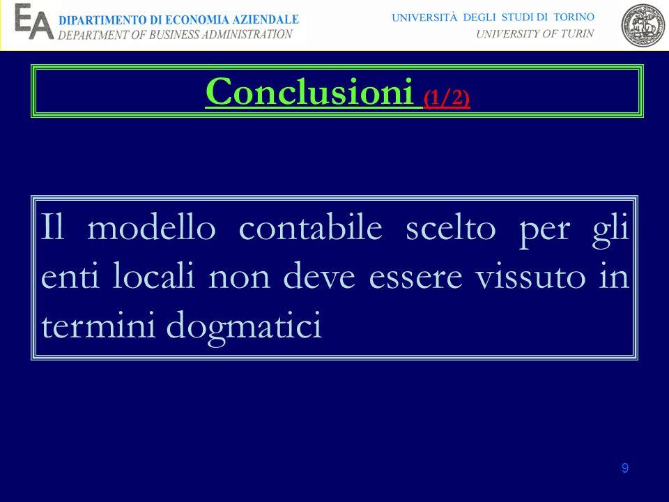 9 Conclusioni (1/2) Il modello contabile scelto per gli enti locali non deve essere vissuto in termini dogmatici
