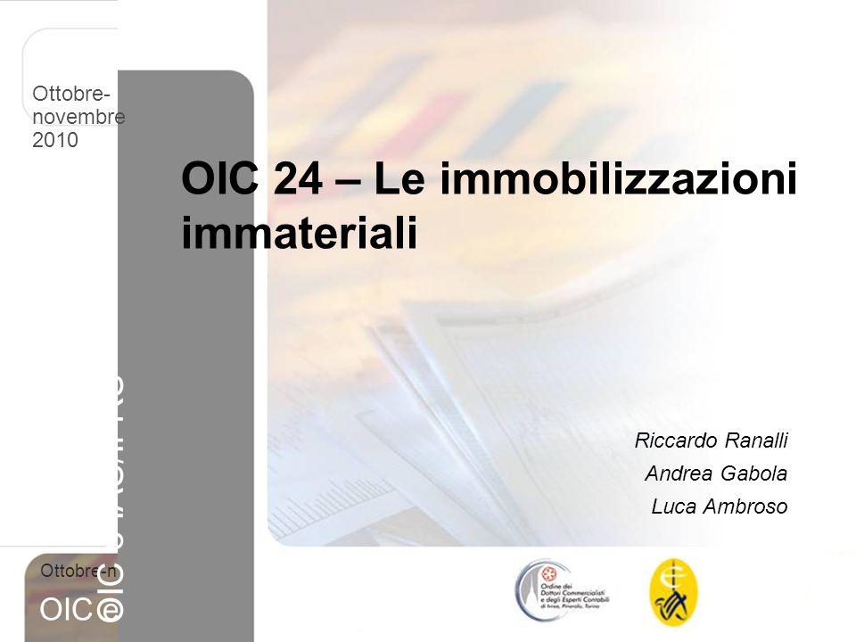 1 Ottobre-novembre 2010 OIC e IAS/IFRS OIC 24 – Le immobilizzazioni immateriali Riccardo Ranalli Andrea Gabola Luca Ambroso Ottobre- novembre 2010 OIC