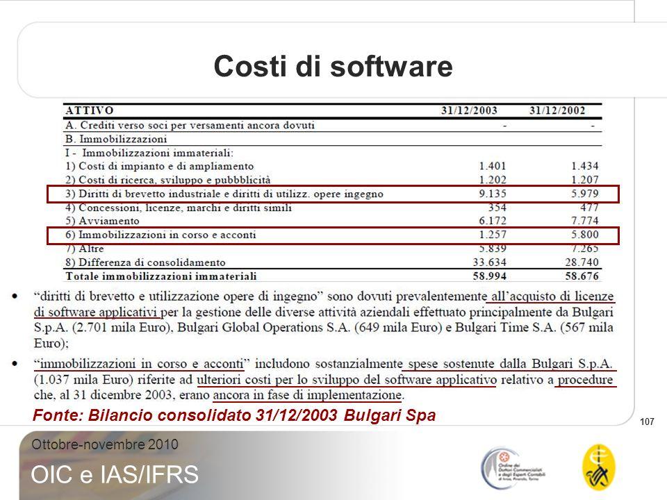 107 Ottobre-novembre 2010 OIC e IAS/IFRS Costi di software Fonte: Bilancio consolidato 31/12/2003 Bulgari Spa