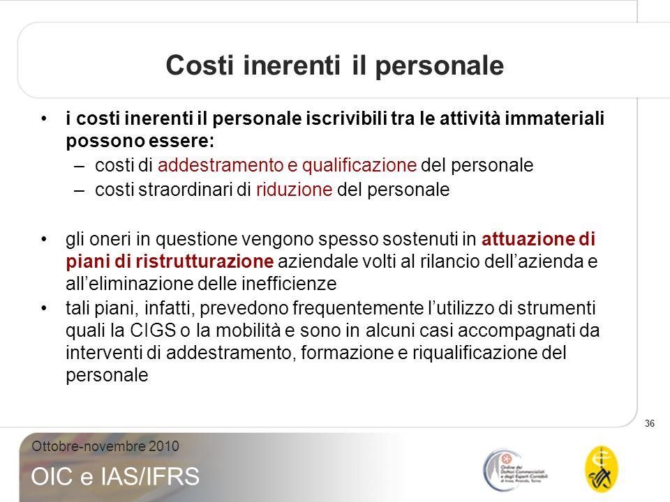 36 Ottobre-novembre 2010 OIC e IAS/IFRS Costi inerenti il personale i costi inerenti il personale iscrivibili tra le attività immateriali possono esse