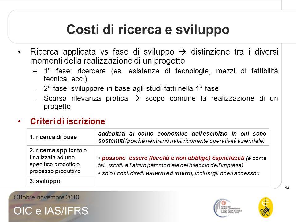 42 Ottobre-novembre 2010 OIC e IAS/IFRS Ricerca applicata vs fase di sviluppo distinzione tra i diversi momenti della realizzazione di un progetto –1°