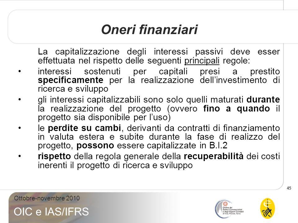 45 Ottobre-novembre 2010 OIC e IAS/IFRS La capitalizzazione degli interessi passivi deve esser effettuata nel rispetto delle seguenti principali regol