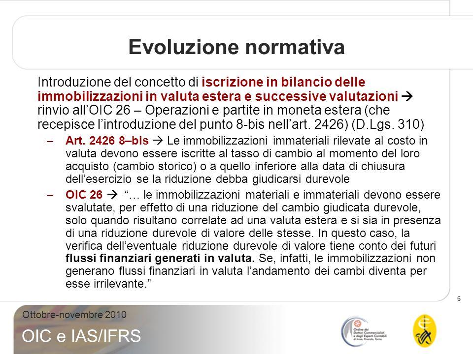 6 Ottobre-novembre 2010 OIC e IAS/IFRS Evoluzione normativa Introduzione del concetto di iscrizione in bilancio delle immobilizzazioni in valuta ester