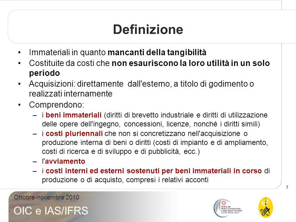 7 Ottobre-novembre 2010 OIC e IAS/IFRS Definizione Immateriali in quanto mancanti della tangibilità Costituite da costi che non esauriscono la loro ut