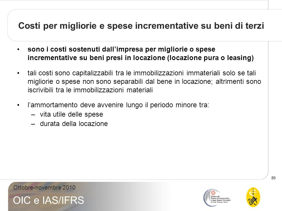 89 Ottobre-novembre 2010 OIC e IAS/IFRS Costi per migliorie e spese incrementative su beni di terzi sono i costi sostenuti dallimpresa per migliorie o