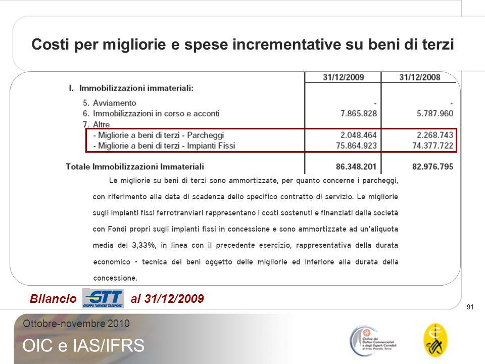 91 Ottobre-novembre 2010 OIC e IAS/IFRS Bilancio al 31/12/2009 Costi per migliorie e spese incrementative su beni di terzi
