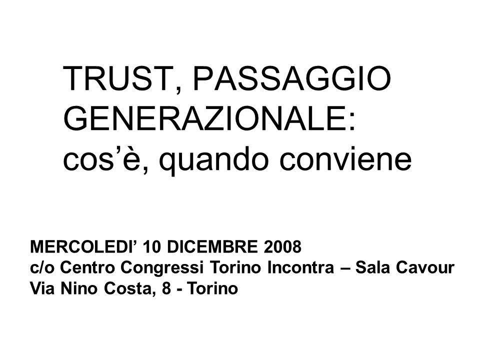 TRUST, PASSAGGIO GENERAZIONALE: cosè, quando conviene MERCOLEDI 10 DICEMBRE 2008 c/o Centro Congressi Torino Incontra – Sala Cavour Via Nino Costa, 8