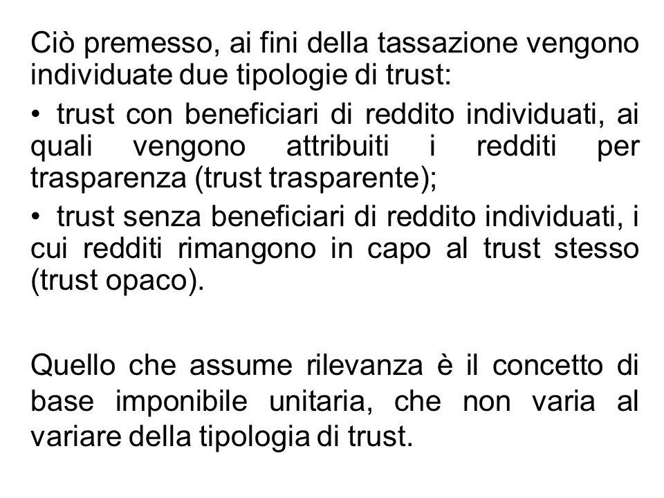 Ciò premesso, ai fini della tassazione vengono individuate due tipologie di trust: trust con beneficiari di reddito individuati, ai quali vengono attr