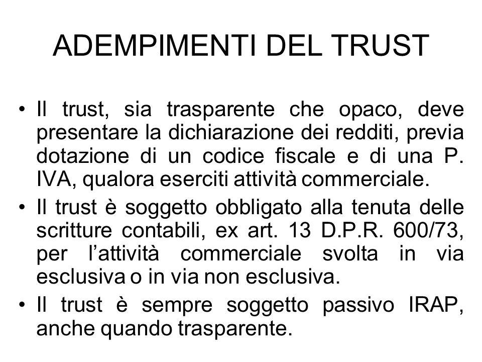 ADEMPIMENTI DEL TRUST Il trust, sia trasparente che opaco, deve presentare la dichiarazione dei redditi, previa dotazione di un codice fiscale e di un