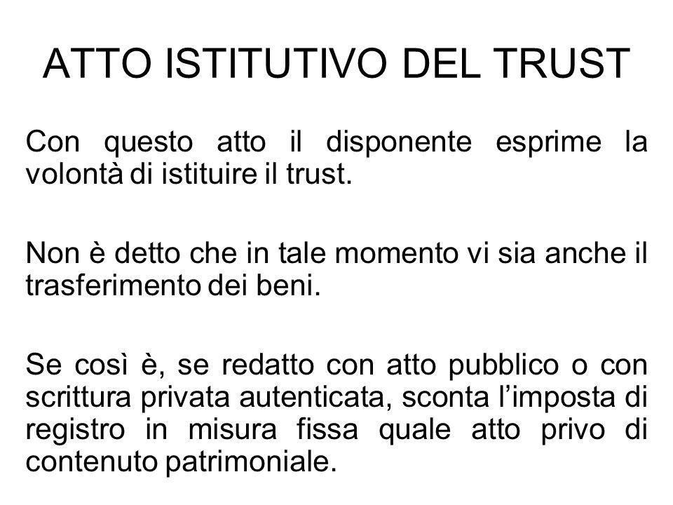 ATTO ISTITUTIVO DEL TRUST Con questo atto il disponente esprime la volontà di istituire il trust. Non è detto che in tale momento vi sia anche il tras