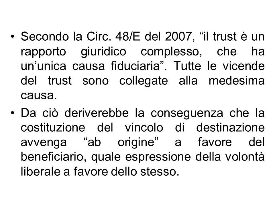 Secondo la Circ. 48/E del 2007, il trust è un rapporto giuridico complesso, che ha ununica causa fiduciaria. Tutte le vicende del trust sono collegate