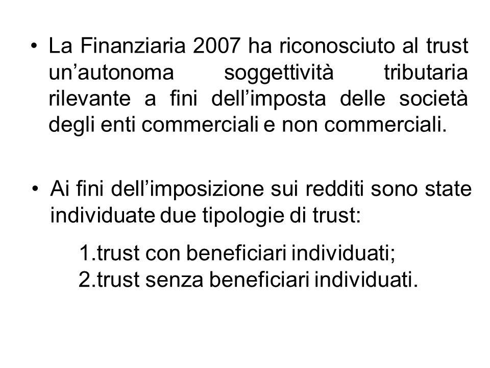 La Finanziaria 2007 ha riconosciuto al trust unautonoma soggettività tributaria rilevante a fini dellimposta delle società degli enti commerciali e no