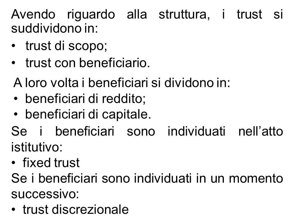 Avendo riguardo alla struttura, i trust si suddividono in: trust di scopo; trust con beneficiario. A loro volta i beneficiari si dividono in: benefici