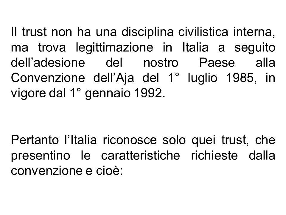 Il trust non ha una disciplina civilistica interna, ma trova legittimazione in Italia a seguito delladesione del nostro Paese alla Convenzione dellAja