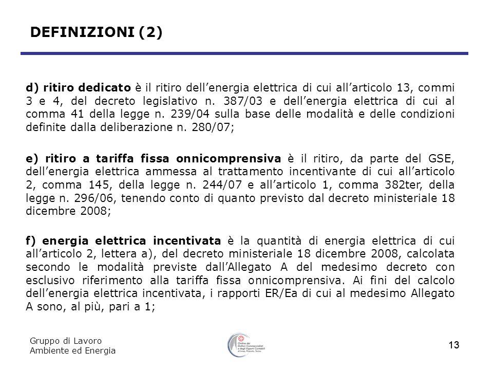Gruppo di Lavoro Ambiente ed Energia 13 DEFINIZIONI (2) d) ritiro dedicato è il ritiro dellenergia elettrica di cui allarticolo 13, commi 3 e 4, del d