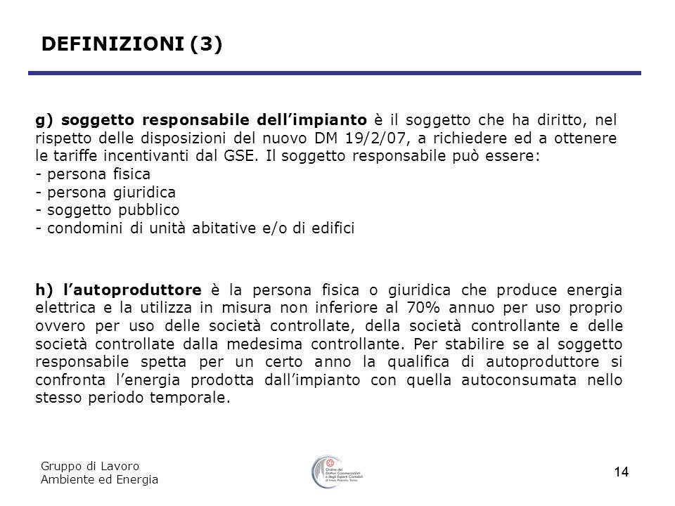 Gruppo di Lavoro Ambiente ed Energia 14 DEFINIZIONI (3) g) soggetto responsabile dellimpianto è il soggetto che ha diritto, nel rispetto delle disposi