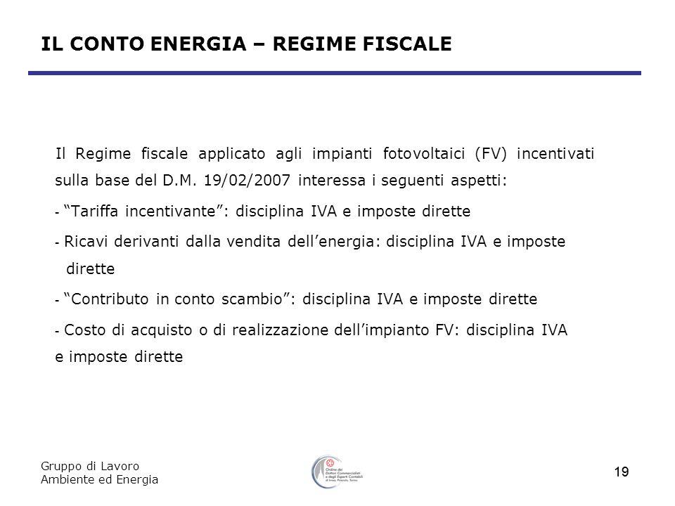 Gruppo di Lavoro Ambiente ed Energia 19 IL CONTO ENERGIA – REGIME FISCALE Il Regime fiscale applicato agli impianti fotovoltaici (FV) incentivati sull