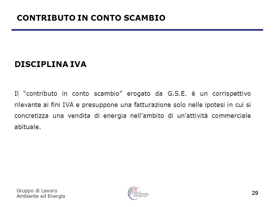 Gruppo di Lavoro Ambiente ed Energia 29 DISCIPLINA IVA Il contributo in conto scambio erogato da G.S.E. è un corrispettivo rilevante ai fini IVA e pre