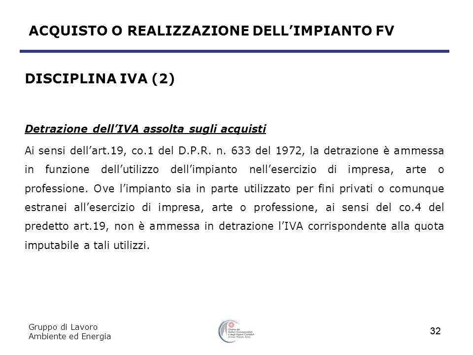 Gruppo di Lavoro Ambiente ed Energia 32 ACQUISTO O REALIZZAZIONE DELLIMPIANTO FV DISCIPLINA IVA (2) Detrazione dellIVA assolta sugli acquisti Ai sensi