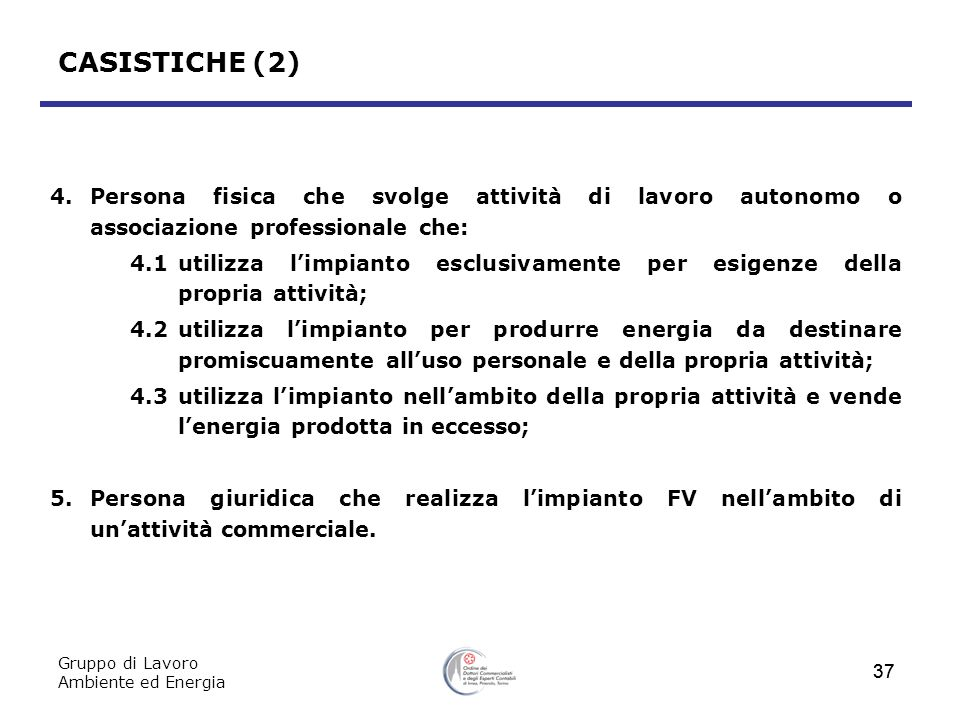 Gruppo di Lavoro Ambiente ed Energia 37 CASISTICHE (2) 4.Persona fisica che svolge attività di lavoro autonomo o associazione professionale che: 4.1ut