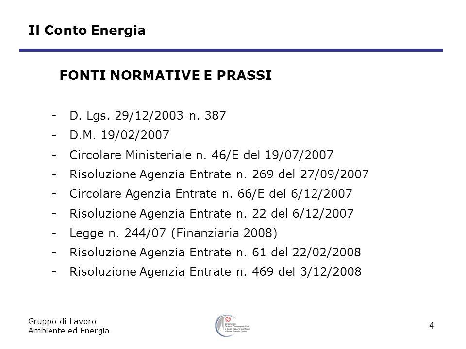 Gruppo di Lavoro Ambiente ed Energia 4 Il Conto Energia -D. Lgs. 29/12/2003 n. 387 -D.M. 19/02/2007 -Circolare Ministeriale n. 46/E del 19/07/2007 -Ri