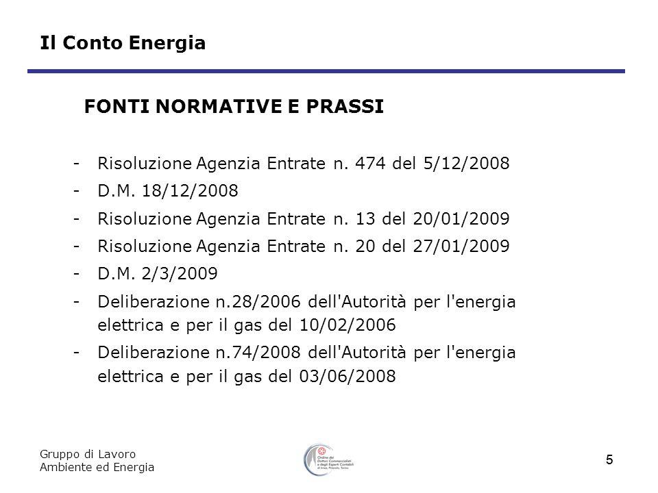 Gruppo di Lavoro Ambiente ed Energia 5 5 Il Conto Energia -Risoluzione Agenzia Entrate n. 474 del 5/12/2008 -D.M. 18/12/2008 -Risoluzione Agenzia Entr