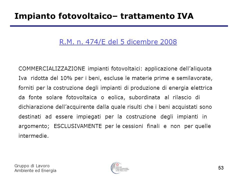 Gruppo di Lavoro Ambiente ed Energia 53 R.M. n. 474/E del 5 dicembre 2008 COMMERCIALIZZAZIONE impianti fotovoltaici: applicazione dellaliquota Iva rid