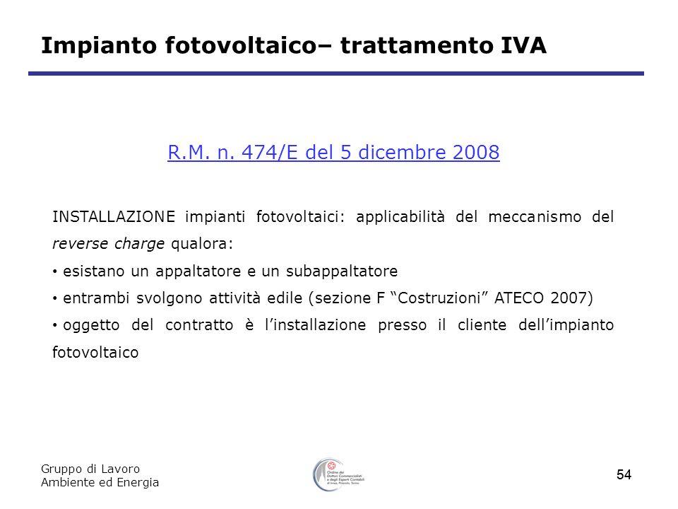 Gruppo di Lavoro Ambiente ed Energia 54 Impianto fotovoltaico– trattamento IVA R.M. n. 474/E del 5 dicembre 2008 INSTALLAZIONE impianti fotovoltaici: