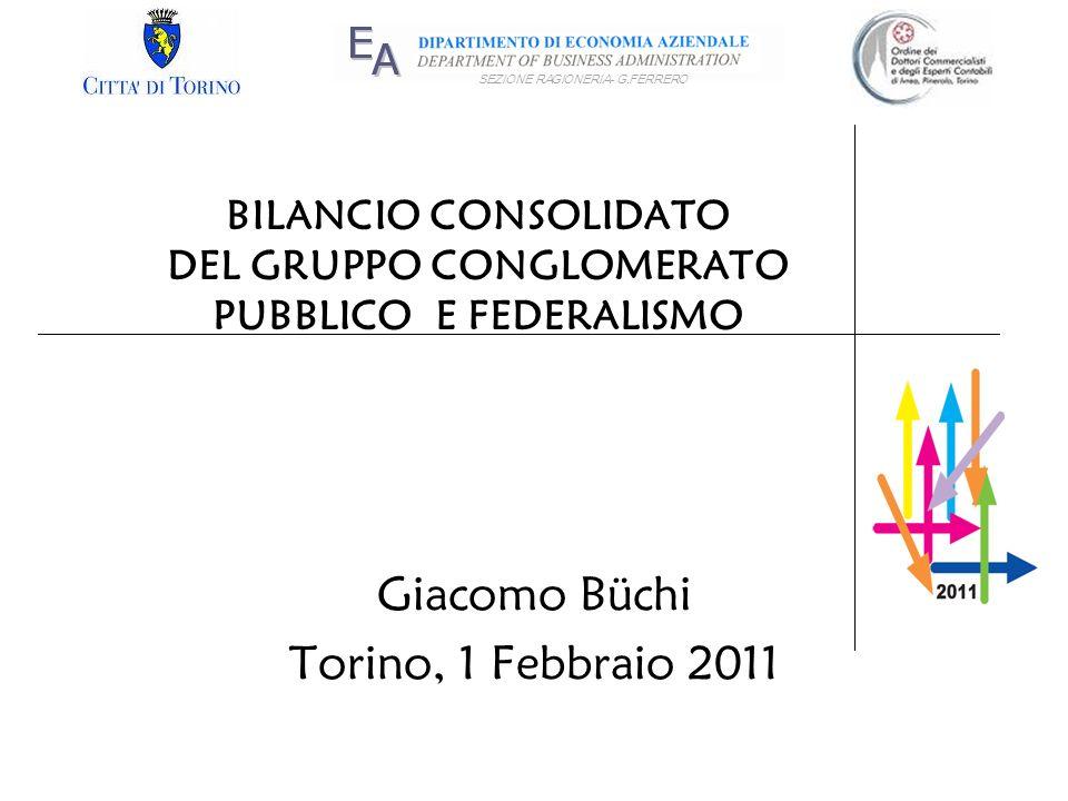 SEZIONE RAGIONERIA- G.FERRERO BILANCIO CONSOLIDATO DEL GRUPPO CONGLOMERATO PUBBLICO E FEDERALISMO Giacomo Büchi Torino, 1 Febbraio 2011