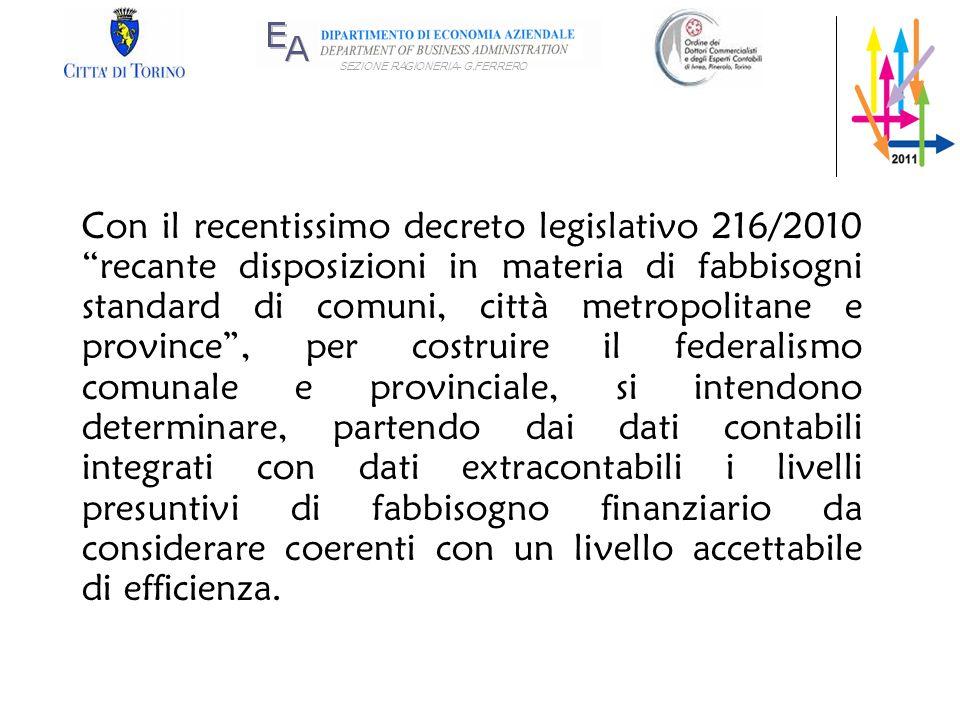 SEZIONE RAGIONERIA- G.FERRERO Con il recentissimo decreto legislativo 216/2010 recante disposizioni in materia di fabbisogni standard di comuni, città