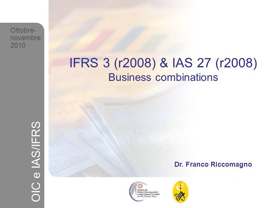 2 Ottobre-novembre 2010 OIC e IAS/IFRS Il 10 gennaio 2008 lo IASB ha emanato la nuova versione dellIFRS 3 (revised 2008) Business Combinations e dello IAS 27 (revised 2008) Bilancio Consolidato e separato della controllante.