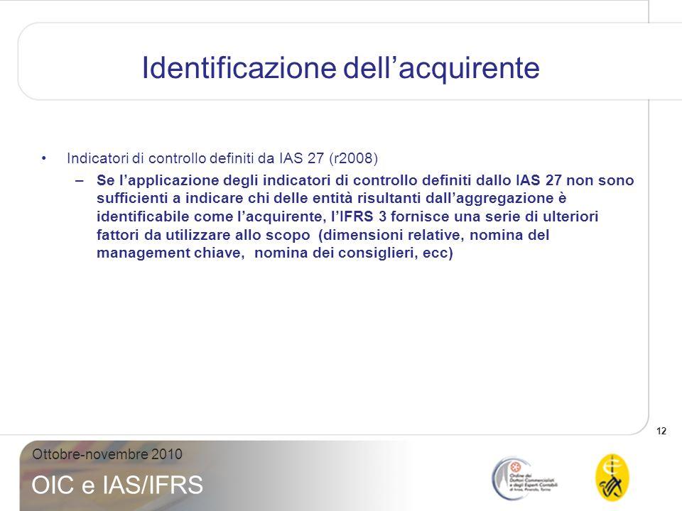 13 Ottobre-novembre 2010 OIC e IAS/IFRS Data di acquisizione –coincide con il momento di acquisizione del controllo, –generalmente è la data in corrispondenza della quale avviene il trasferimento del corrispettivo e lacquisizione delle attività nette della società acquisita (i.e.
