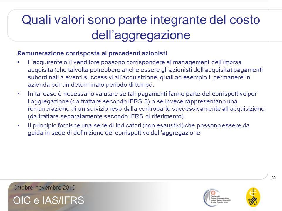31 Ottobre-novembre 2010 OIC e IAS/IFRS Quali valori sono parte integrante del costo dellaggregazione Costi relativi allacquisizione Sono sempre costi di periodo.