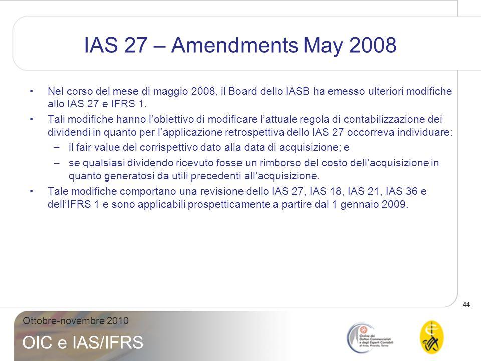 45 Ottobre-novembre 2010 OIC e IAS/IFRS IAS 27 – Amendments May 2008 Qualsiasi dividendo ricevuto da una controllata, collegata o joint venture viene riconosciuto nel conto economico dellinvestitore fintanto che il dividendo diviene esigibile.