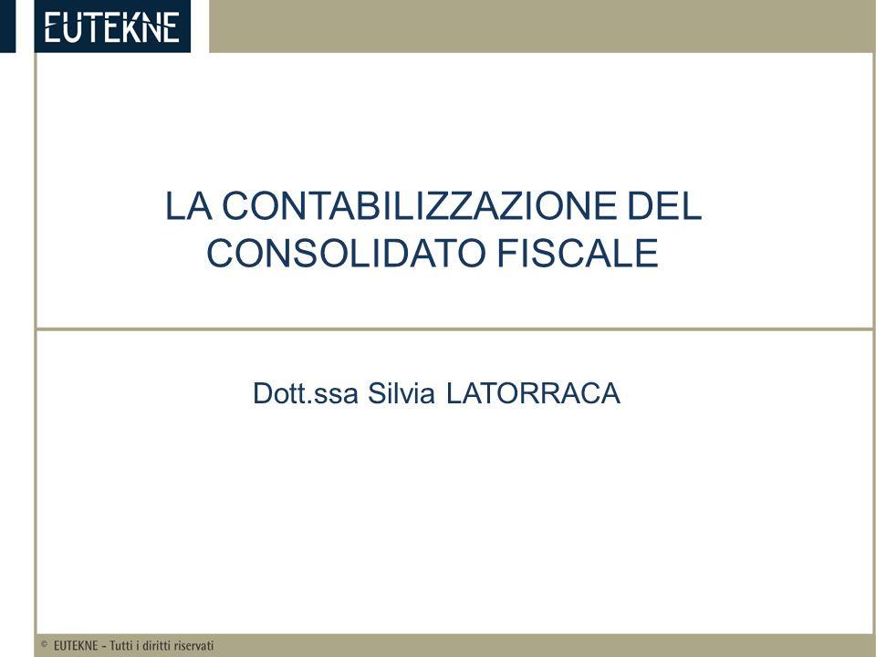 LA CONTABILIZZAZIONE DEL CONSOLIDATO FISCALE Dott.ssa Silvia LATORRACA