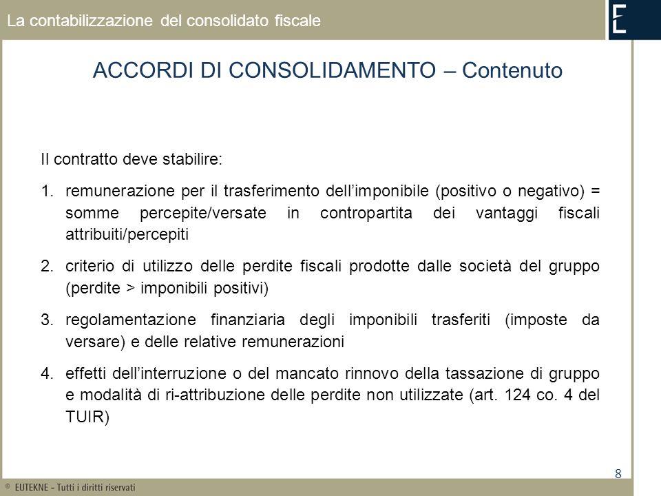 8 La contabilizzazione del consolidato fiscale ACCORDI DI CONSOLIDAMENTO – Contenuto Il contratto deve stabilire: 1.remunerazione per il trasferimento